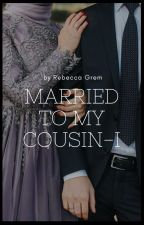 Married to My Cousin-BOOK I (میرے کزن سے شادی) by RGrem95