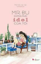 Mr.Bu không phải idol của tôi by parkjimin1310_1995