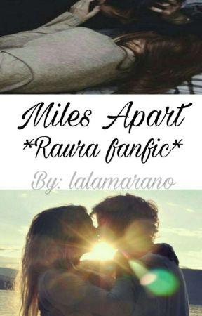 Miles Apart *Raura Fanfiction* by lalamarano