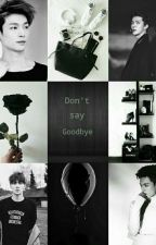 Don't say Good bye - ZYX [ REVISI] by DeaZYX