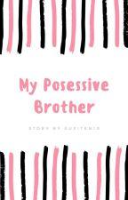 My posessive Brother by ZhangYazi18