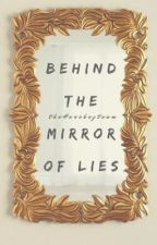Behind The Mirror of Lies  by TheHersheyTeam