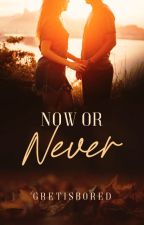 NOW OR NEVER (Nathan Thorpe's Story - COMPLETED) by Gretisbored