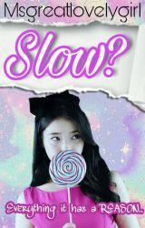 Slow?(Slow Update:>) by msgreatlovelygirl