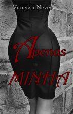 APENAS MINHA by MeninaAmor07