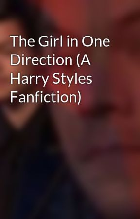 The Girl in One Direction (A Harry Styles Fanfiction) by haroldismybitchhhh