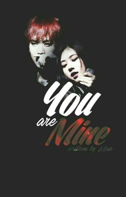 {Longfic}[YUGYEOM - ROSÉ] YOU'RE MINE
