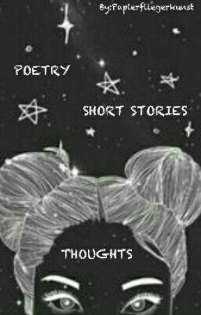 POETRY THOUGHTS SHORT STORIES by WortSchatzFaengerin8