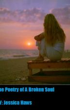 The Poetry of A Broken Soul by JessicaHaws