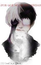 POR QUE NO ME RECUERDAS (KANEKI Y TU) by Pandoso-chan
