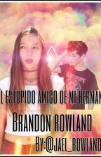 El estupido amigo de mi hermano (Brandon Rowland) by jael_rowland