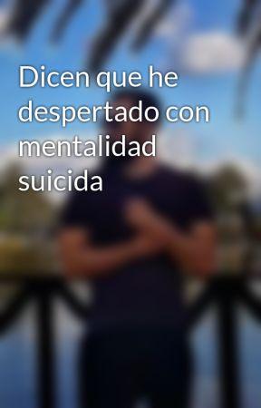 Dicen que he despertado con mentalidad suicida by Mikapiensa