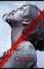O Perdão Da Cigana by carolinda2660