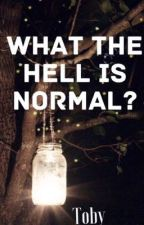 What The Hell Is Normal by Trashy_Bloop394