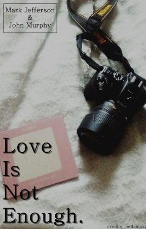 Love is not enough by bellamavi