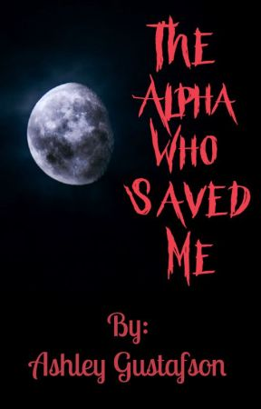 The Alpha Who Saved Me by ashleyy_ng