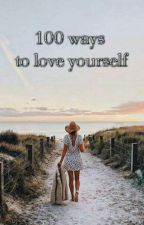 100 ways to love yourself by faileys