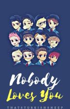 NOBODY LOVES YOU by ThatsTurkishSheep