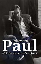 Paul - Série Homens da Máfia - Livro 5 by SuanyAnjos