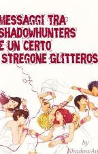 Messaggi Tra Shadowhunters E Un Certo Stregone Glitteroso by ShadowAury