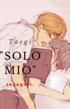 """""""Solo mio"""" ↪Taegi.❤ by Sugagxrl"""