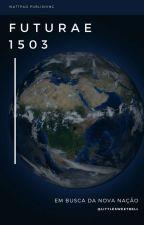 Futurae 1503 - Em busca da nova nação by LittleSweetBell