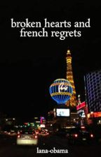 broken hearts and french regrets by lana-obama