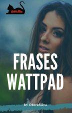 Frases_Wattpad by DboraSilva771