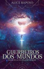 Guerreiros dos Mundos - Em Busca do Planeta Mãe by AliceRaposo