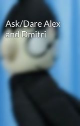 Ask/Dare Alex and Dmitri by Edgy_Alex
