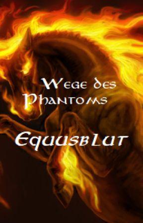 Wege des Phantoms: Equusblut by Alicia-Amber