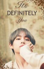 It's Definitely You || Taehyung X Reader (ON HOLD)  by mindofthecreater01