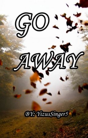 Go away by yizussinger5