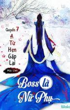 Boss là nữ phụ : Quyển 7 - A Từ, hẹn gặp lại! by trinhhuyenmy