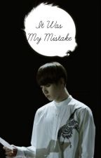 It Was My Mistake (Jeon Jungkook ff) by HayleyXiong