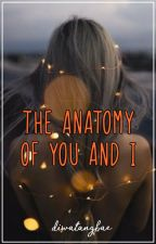 The Anatomy of You and I by diwatangbae