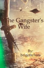 The Gangster's Wife[on hold] by brigette5sos