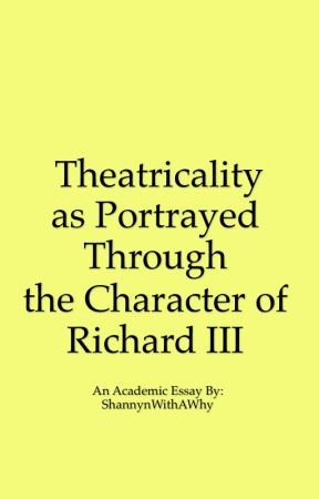 Theatrically as Portrayed Through the Character of Richard III by ShannynWithAWhy