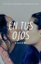 En Tus Ojos (Caché) by camrenlovecache