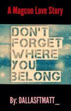 Don't Forget Where You Belong (Magcon) by Dallasftmatt_