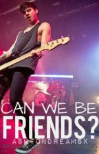 Can We Be Friends? {Calum Hood & Tú} by winchestressed