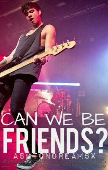 Can We Be Friends? {Calum Hood & Tú}