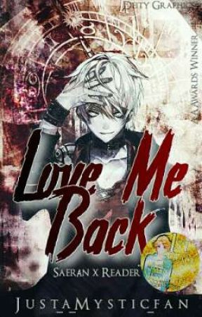 Love Me Back [Saeran X Reader] by Fanfic_Writer03