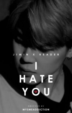 I hate you ◈ Jimin x Reader by mysmeaddiction