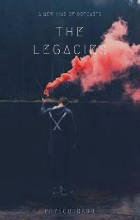The Legacies by PhyscoTrashx