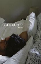 Cold Coffee (g.d) [ON HOLD] by sonderdolan
