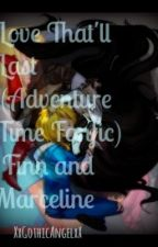Love that'll Last (Finn and Marceline) Adventure time- Fanfic by XxGothicAngelxX
