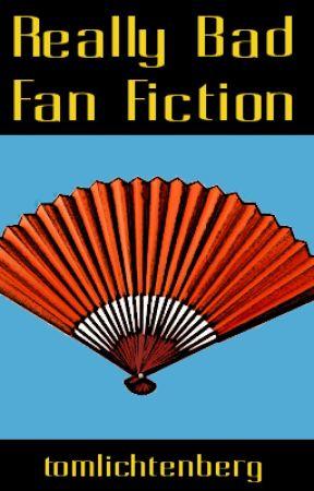 Really Bad Fan Fiction by tomlichtenberg