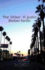 The 'littles'- A Justin Bieber fanfic by kr1402