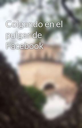Colgando en el pulgar de Facebook by EverVargas2